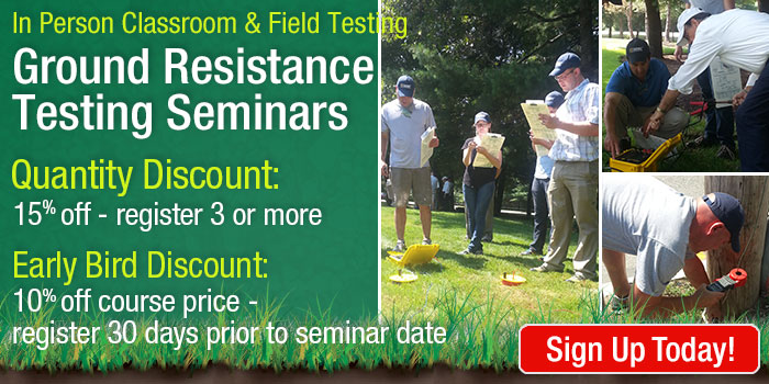 Ground Resistance Testing Seminar Discounts - 15% Off when registering 3 or more people; 10% off when registering 30 days prior to seminar date.